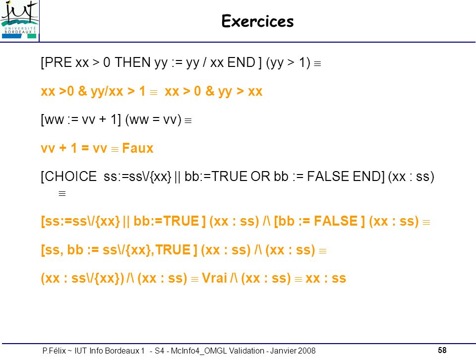 Exercices [PRE xx > 0 THEN yy := yy / xx END ] (yy > 1) 